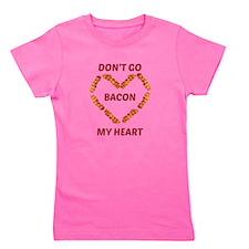 Don't Go Bacon My Heart Girl's Tee