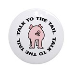 Talk To The Tail Pig Ornament (Round)