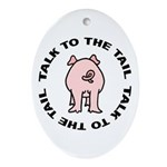 Talk To The Tail Pig Oval Ornament