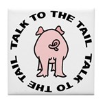 Talk To The Tail Pig Tile Coaster