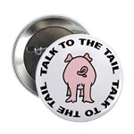 Talk To The Tail Pig Button