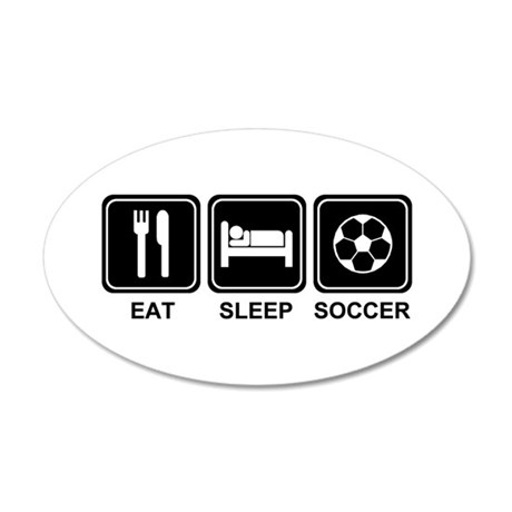 EAT SLEEP SOCCER 20x12 Oval Wall Decal
