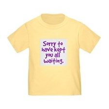 kept you waiting toddler t-shirt