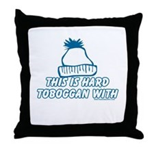 This Is Hard Toboggan With Throw Pillow