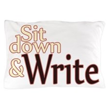 Sit Down Write Pillow Case