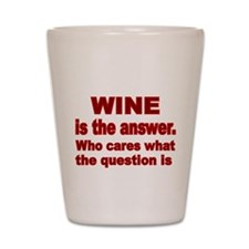 Wine is the Answer Shot Glass