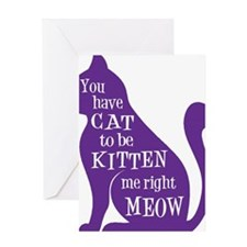 You have CAT to be KITTEN me right M Greeting Card