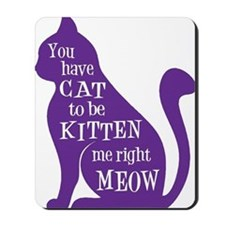 You have CAT to be KITTEN me right MEOW Mousepad
