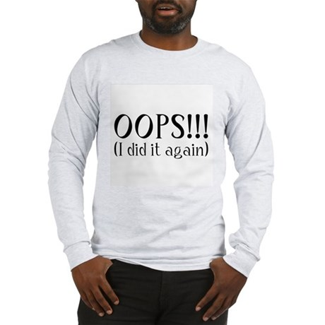 Oops! I did it again... Long Sleeve T-Shirt