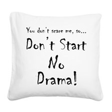 Don't start no drama... Square Canvas Pillow
