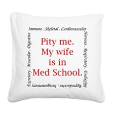 Pity me-Med...wife Square Canvas Pillow
