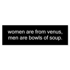 women from venus, men bowls of soup Bumper Bumper Sticker