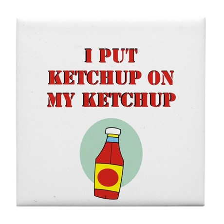 I put ketchup on my ketchup Tile Coaster