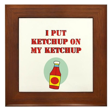 I put ketchup on my ketchup Framed Tile
