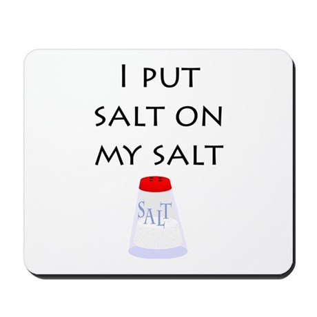 I put salt on my salt Mousepad