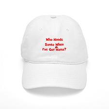 Who Needs Santa - hat Nana Baseball Cap