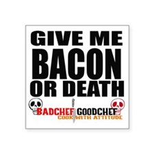 "Give Me Bacon or Death Square Sticker 3"" x 3"""