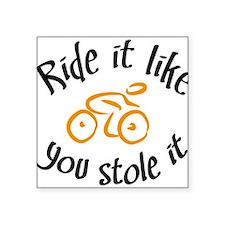 Ride it like you stole it Sticker