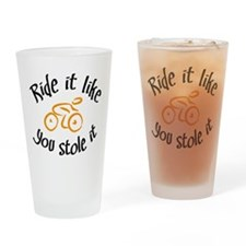 Ride it like you stole it Drinking Glass