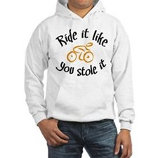 Ride it like you stole it Hoodie