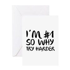 I'm Number 1 So Why Try Harder Greeting Card