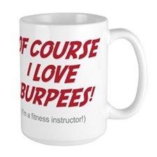 Of Course I love Burpees! Mug