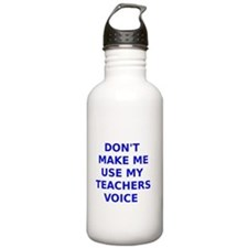 Dont Make Me Use My Teachers Voice Water Bottle