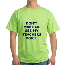 Dont Make Me Use My Teachers Voice T-Shirt