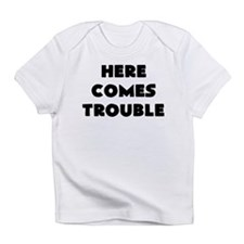 here comes trouble Infant T-Shirt