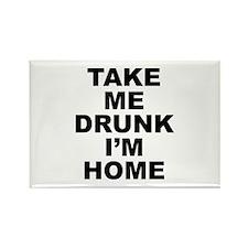 Take Me Drunk I'm Home Rectangle Magnet