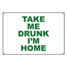 Take Me Drunk I'm Home Banner