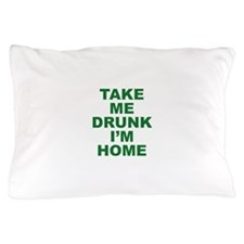 Take Me Drunk I'm Home Pillow Case
