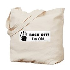 back off I'm old Tote Bag