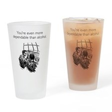 More Dependable Than Alcohol Pint Glass