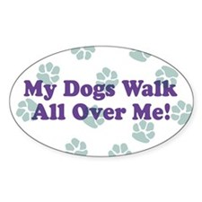 My Dogs Walk All Over Me! Oval Decal
