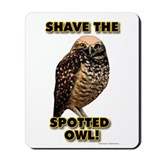 Shave the Spotted Owl Mousepad