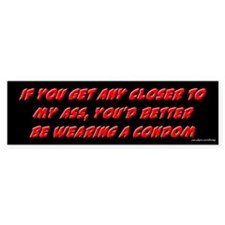 Get Any Closer Condom Bumper Bumper Sticker