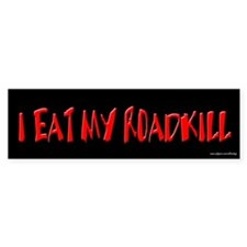 I Eat My Roadkill Bumper Bumper Sticker