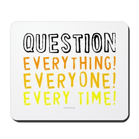 Question Everyone Mousepad