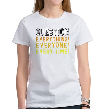 Question Everyone Womens T-Shirt