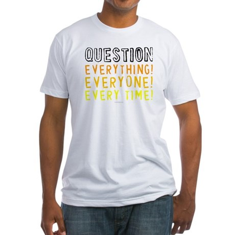 Question Everyone Fitted T-Shirt