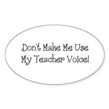Don't Make Me Use My Teacher Voice Oval Stickers