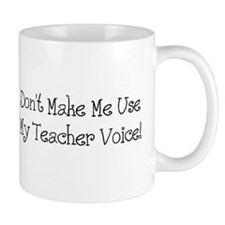 Don't Make Me Use My Teacher Voice! Small Mug