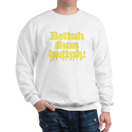 Bettah Than Buttah Sweatshirt