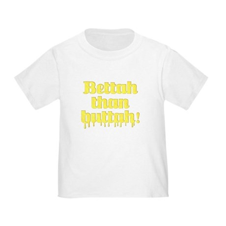 Bettah Than Buttah Toddler T-Shirt