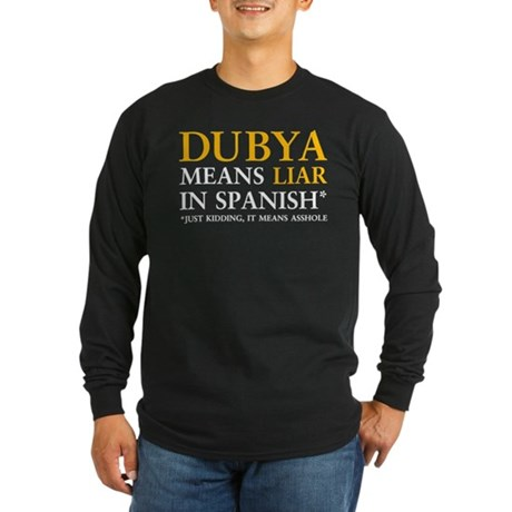 Dubya means liar Long Sleeve Dark T-Shirt