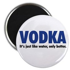 "Vodka (like water, only better) 2.25"" Magnet (10 p"