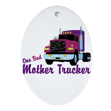 One Bad Mother Trucker Oval Ornament