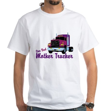 One Bad Mother Trucker White T-Shirt