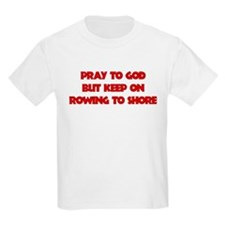 PRAY TO GOD BUT KEEP ON ROWING TO SHORE T-Shirt